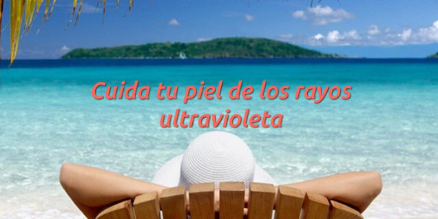Cuida tu piel de los rayos ultravioleta con estos consejos