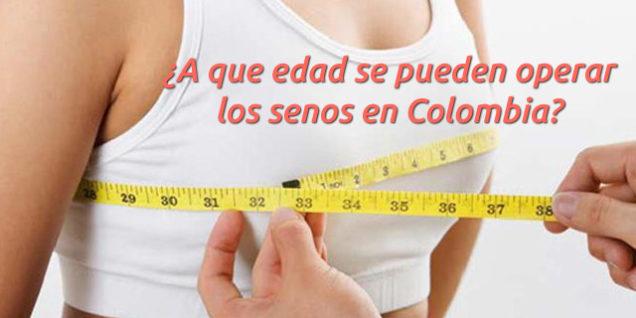 ¿A que edad se pueden operar los senos actualmente en Colombia?
