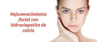 Rejuvenecimiento facial con hidroxiapatita de calcio