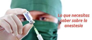 ☑ Todo lo que necesitas conocer sobre la anestesia en una cirugía